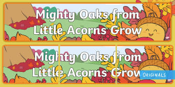 Mighty Oaks from little Acorns Grow  Display Banner - Little Acorns, Twinkl Originals, Twinkl Fiction, story, books, reading, growth, grow, change, acorn,