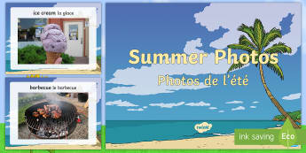 Summer Photo PowerPoint English/French - Photo PowerPoint - photographs, photos, class discussion, ppt , grpahs, summertime, Timw, EAL, Engli
