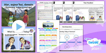 French: Time: Yesterday, Today, Tomorrow Year 3 Lesson Pack 6