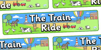 The Train Ride Display Banners - The Train Ride, June Crebbin, journey, transport, resources, rhyme, rhythm, tractor, story, story book, story book resources, story sequencing, story resources, banner, display