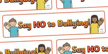 Say No to Bullying Display Banner - say no to bullying, no bullying, bullying, bully, display, banner, sign, poster, good behaviour, behaviour, no teasing, no, friendship