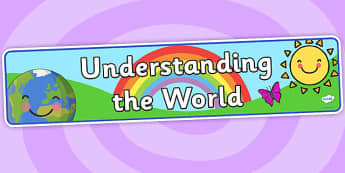 EYFS Learning Areas Understanding the World Display Banner - understanding the world, understanding the world banner, understanding the world display, pshe