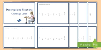 Decomposing Fractions Challenge Cards - adding fractions, subtracting fractions, wholes, fractions, decomposing fractions, composing fractio