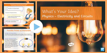 KS3 Electricity and Circuits What's Your Idea? PowerPoint
