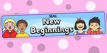 New Beginnings Display Banner (SEAL) - SEAL, new beginnings, display, poster, sign, banner, SEN, emotion, behaviour management, new start, beginning, forgiving, forgiveness