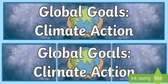 Global Goals Climate Action Display Banner - Wall display, classroom area, topic heading, global issues, global citizenship, climate change, glob