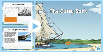 KS2 The Cutty Sark Information PowerPoint - cargo sailing ship, tea trade, china, transport, 19th century