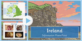 Ireland Information Powerpoint - Irish, geography, UK, Britain, British, local, knowledge