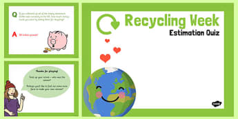 Recycling Week Estimation Quiz PowerPoint - recycling week, quiz