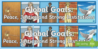 Global Goals: Peace, Justice and Strong Institutions Display Banner - Wall display, classroom area, topic heading, global issues, global citizenship