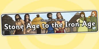 Changes In Britain Stone Age To The Iron Age Display Banner