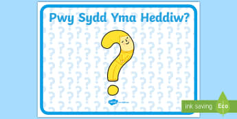 Arwydd Pwy Sydd Yma Heddiw - pwy sydd yma, cofrestr, presenoldeb, attendance, register, who is here