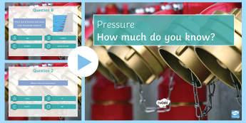 Pressure Quiz PowerPoint - PowerPoint Quiz, Pressure, Liquid, Gases, Upthrust, Atmospheric Pressure, Force, Newton, Surface Are