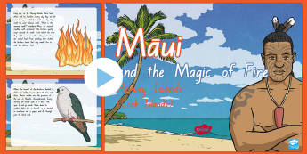 Hervey Islands Myths - Maui and the Magic of Fire PowerPoint - Maui, fire, myths, legends, storytelling, Hervey Islands, Cook Islands, stories