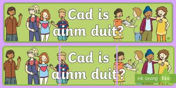 Cad is ainm duit? Display Banner - gaeilge, mé féin, m'ainm, irish, myself,Irish