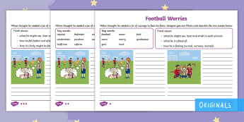 The Making of Milton Football Worries Differentiated Activity Sheets - Twinkl originals, fiction, describe, thoughts, feelings, courage, afraid, worksheets
