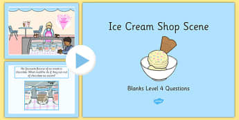 Ice Cream Shop Scene Blanks Level 4 Questions PowerPoint - receptive language, expressive language, verbal reasoning, language delay, language disorder, comprehension, autism