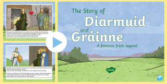 The Story of Diarmuid and Gráinne PowerPoint - Myths, Legends, Irish Tales, Celtic, The Fianna, Irish, folktale, traditional