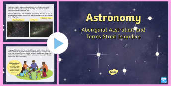 Aboriginal Australian Astronomy PowerPoint - ACSHE050, stars, Constellations, southern cross, Torres Strait, ACSHE081,Australia