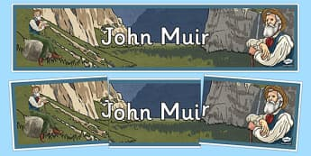 Scottish Significant Individuals John Muir Display Banners - Scottish significant individual, conservation, National Parks, Yosemite, Sierra Nevada, United States