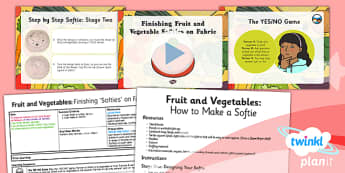 Art: Fruit and Vegetables: Finishing Fruit and Vegetable Softies on Fabric LKS2 Lesson Pack 6