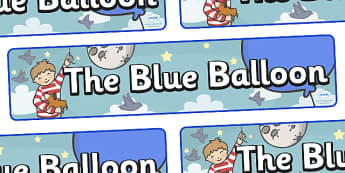 Display Banner to Support Teaching on The Blue Balloon - blue balloon, story, the blue balloon, Mick Inkpen, display, banner, sign, poster, flying balloon, soggy balloon, up, story book, story resources