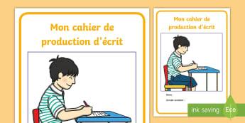 Couverture de cahier : Cahier de production d'écrits  - Cycle 1, cycle 2, cycle 3, organisation de la classe, classroom organisation, couverture, cahier, wr