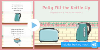 Polly Fill the Kettle Up Song PowerPoint - singing, song time, filling, emptying, pouring, size, measurement, shape, space and measure,