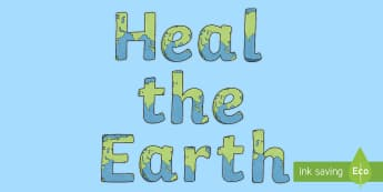 Heal the Earth Display Lettering - Earth Day, heal the earth, recycle, reduce, reuse, renew, conserve, conservation,