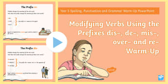 Year 5 Creating Verbs Using the Prefixes dis–, de–, mis–, over– and re– Warm-Up PowerPoint - ver prefixes, starter, sentence, SPaG, revision
