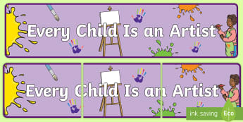 Every Child Is an Artist Display Banner - picasso, self portrait, painting, drawing, title