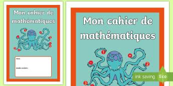 Couverture de cahier : Cahier de mathématiques - Cycle 1, cycle 2, cycle 3, organisation de la classe, classroom organisation, couverture, cahier, ma