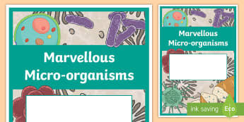 Marvellous Micro-organisms Year 6 Biological Sciences Editable Book Cover - primary connections, Grade 6, Australian Curriculum biological science, science journal, science fro