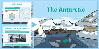 The Antarctic PowerPoint - The Antarctic, Antarctica, Polar Regions, South Pole, explorers, cold, snow, ice, penguins, icebergs