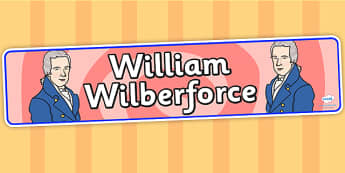 William Wilberforce Display Banner - william wilberforce, banner for display, banner, display header, header, header for display, classroom display