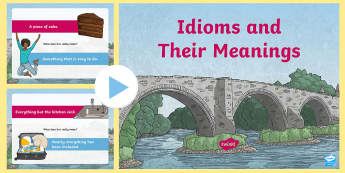 Idioms and Their Meanings PowerPoint - idioms, meanings, english, kS2, hidden meaning,