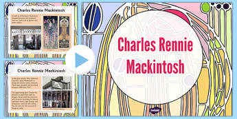 Charles Rennie Mackintosh Lesson Presentation - cfe, charles rennie mackintosh, lesson, presentation