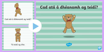 What is Teddy Doing? PowerPoint Gaeilge - ROI - Irish Language Week Gaeilge Resources - 1st-17th March, caitheamh aimsire, teidí,ag rith, ag