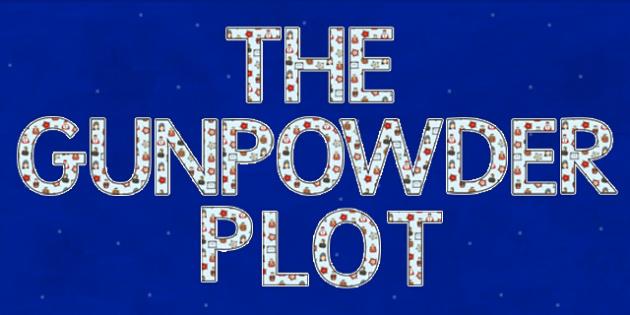 Gunpowder plot - display lettering - Gunpowder Plot Primary Resources, Guy Fawkes, bonfire, Parliament