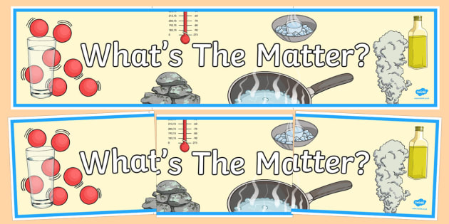 What's The Matter? Display Banner - australia, What's the Matter?, science, year 5, banner, wall display, Australian Curriculum, Australian Curriculum
