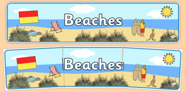 Beaches Display Banner - australia, Science, Year 1, Habitats, Australian Curriculum, Beaches, Living, Living Adventure, Environment, Living Things, Animals, Display Banner
