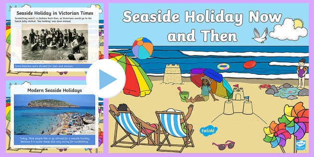 Seaside Holidays Now and Then PowerPoint - KS1 & KS2 Beach and Seaside Activity
