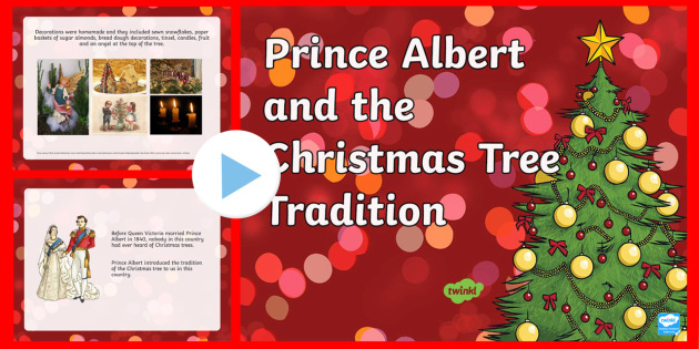 Prince Albert and the Christmas Tree Tradition PowerPoint - Christmas, tree, The Victorians, Queen Victoria, Prince Albert, history, English,Welsh