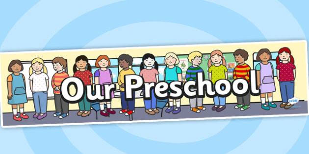 Our Preschool Display Banner - welcome banner, our class, our preschool, classes, children, teacher, starting school, display, banner