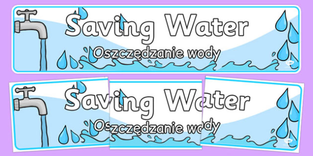 Saving Water Display Banner Polish Translation - polish, Eco School, Eco, Recycle, environment, poster, display, banner, sign, recycling, eco class, recycling posters, A4, display, turn off, lights, computer, paper, electricity, saving