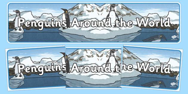 Penguins Around the World Display Banner - penguins, around the world, world, polar regions, display banner, display, banner