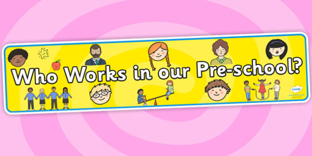 Who Works In Our Pre School Display Banner - who works in our school, teacher banner, staff banner, school banner, pre school, preschool banner, display