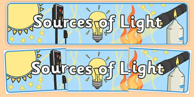 Sources of Light Display Banner - Sources of Light, source, light, light source, sources of light, Light and Dark, Day and Night, A4, science, day, night, shadow, reflection, reflective, bright, tint, colour, shade, display, banner, sign, poster
