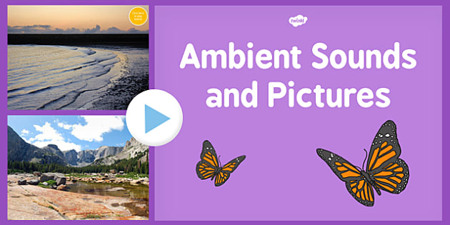 Ambient Background Sounds and Pictures for Relaxing - ambient, sounds