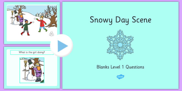 Snowy Day Scene Blanks Level 1 Questions PowerPoint - receptive language, expressive language, verbal reasoning, language delay, language disorder, comprehension, autism